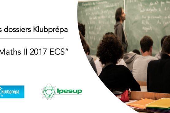 Maths II 2017 ECS – Dossiers Klubprépa