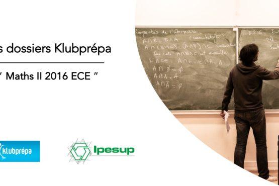 Maths II 2016 ECE – Dossiers Klubprépa