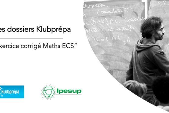 Exercice corrigé Maths ECS – Dossiers Klubprépa