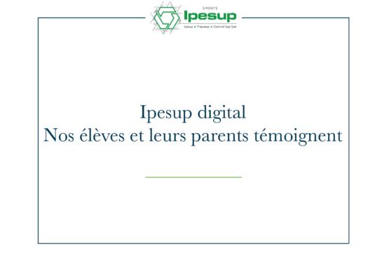 Ipesup Digital – Nos élèves et leurs parents témoignent